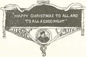 """HAPPY CHRISTMAS TO ALL, AND TO ALL A GOOD NIGHT"""